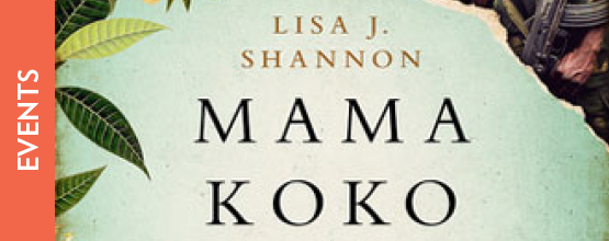 Lecture and Book Signing: Mama Koko and the Hundred Gunmen: An Extraordinary Tale of Love, Loss, and Survival in Congo