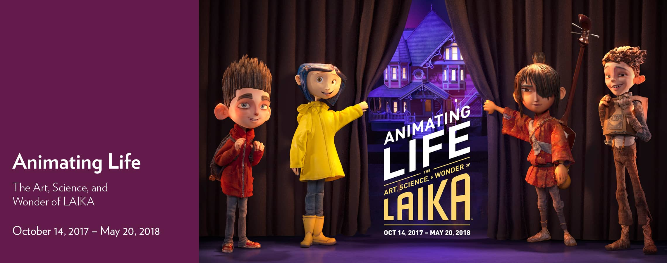 Animating Life: The Art, Science, and Wonder of LAIKA – Oct 14, 2017 – May 20, 2018