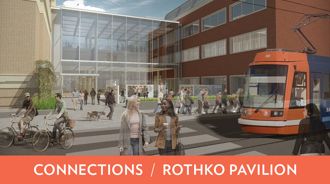 Learn about the Connections Campaign and Rothko Pavilion.
