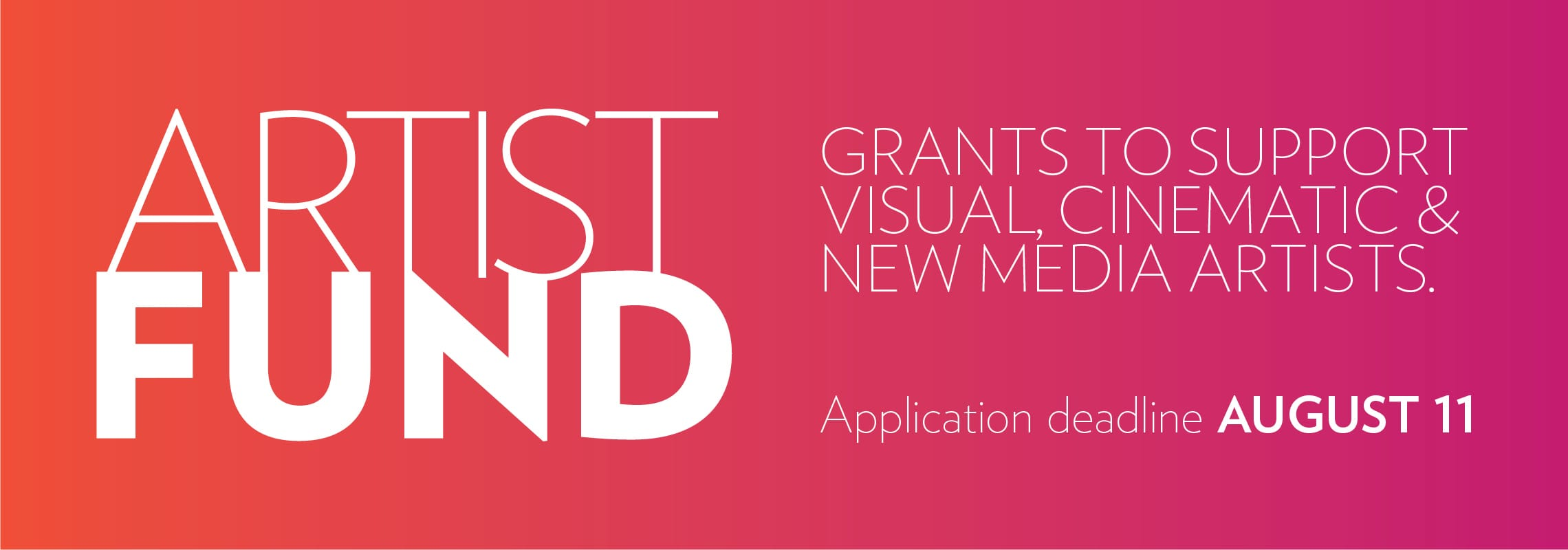 Artist Fund: Grants to support visual, cinematic, and new media artists. Application deadline August 11.