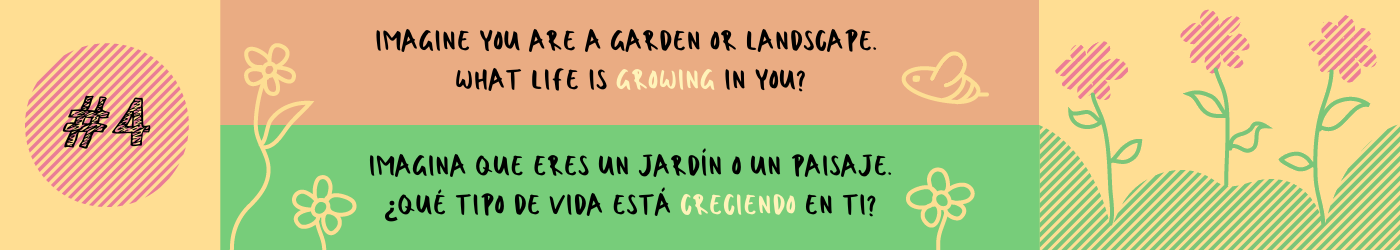 Imagine you are a garden or landscape. What life is growing in you?