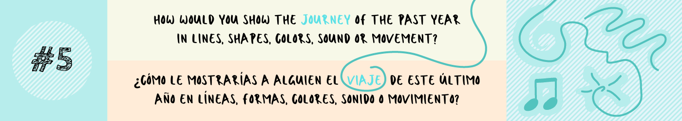 How would you show the journey of the past year in lines, shapes, colors, sound or movement?