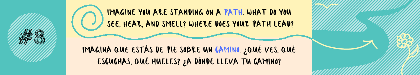 Imagine you are standing on a path. What do you see, hear, and smell? Where does your path lead?