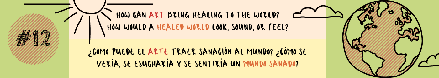 How can art bring healing to the world? How would a healed world look, sound, or feel?