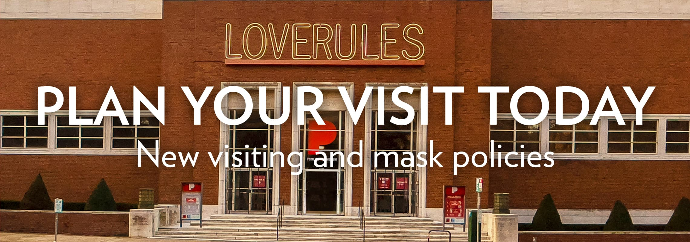Plan your visit today: new visiting and mask policies